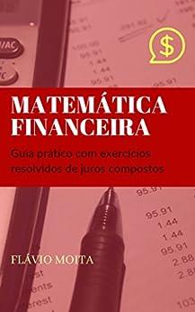 Estudo dirigido de matemática financeira: Guia prático com exercícios resolvidos de juros compostos por [Moita, Flávio]