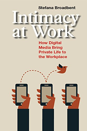 Download PDF Intimacy at Work - How Digital Media Bring Private Life to the Workplace