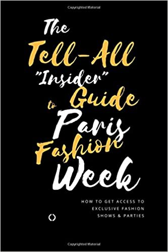 The Tell-All Insider Guide to Paris Fashion Week: How to get access to exclusive fashion shows and parties during Paris Fashion Week de Rachel Landing