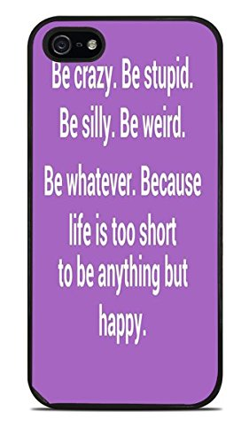 Be Crazy Be Stupid Be Weird Quote Black Silicone Case for iPhone 5 / 5S ()