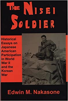 The Nisei Soldier: Historical Essays on Japanese American Participation in Wwii and the Korean War