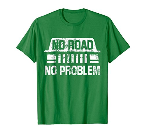Mens No Road No Problem T-Shirt - For Mudding Truck Enthusiasts Small Kelly Green