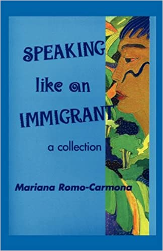 English books mp3 download Speaking Like an Immigrant: A Collection ePub 1607467364 by Mariana Romo-Carmona