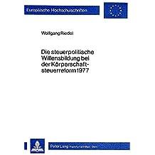 Die steuerpolitische Willensbildung bei der Koerperschaftsteuerreform 1977