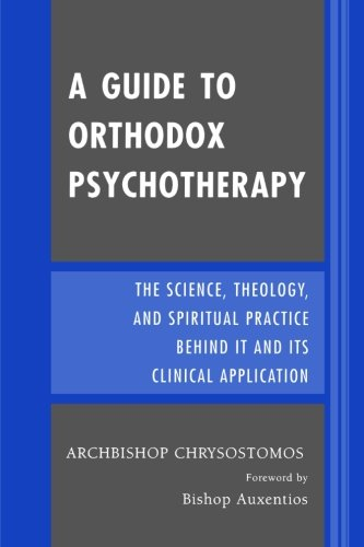 A Guide to Orthodox Psychotherapy: The Science, Theology, and Spiritual Practice Behind It and Its Clinical Applications