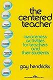 The Centered Teacher, C. Gaylord Hendricks, 0131222260