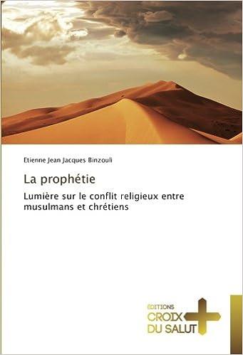 Télécharger en ligne La prophétie: Lumière sur le conflit religieux entre musulmans et chrétiens pdf, epub
