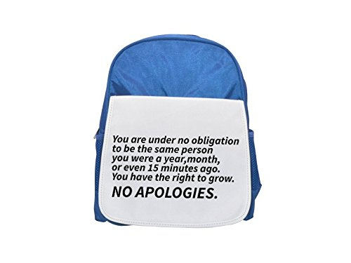 You are under no obligation to be the same person you were a year month or even 15 minutes ago. You have the right to grow. No apologies printed kid's blue backpack, Cute backpacks, cute small backpac