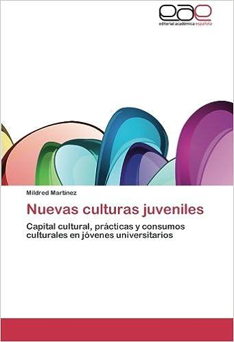 Nuevas culturas juveniles: Capital cultural, prácticas y consumos ...