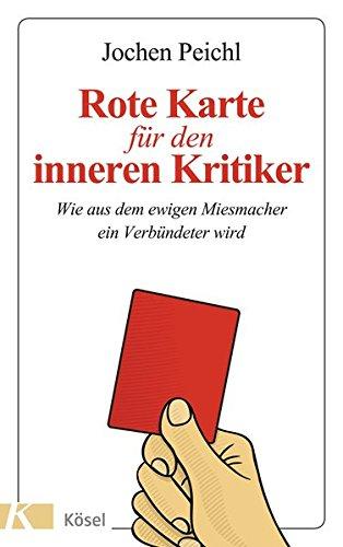 Rote Karte für den inneren Kritiker: Wie aus dem ewigen Miesmacher ein Verbündeter wird