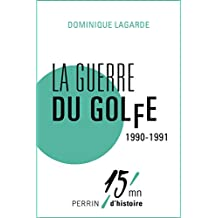 La guerre du Golfe 1990-1991 (French Edition)