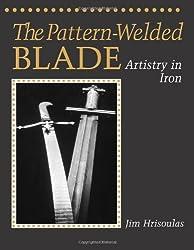The Pattern-Welded Blade: Artistry In Iron by Jim Hrisoulas (1994-05-01)