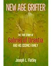 New Age Grifter: The True Story of Gabriel of Urantia and his Cosmic Family