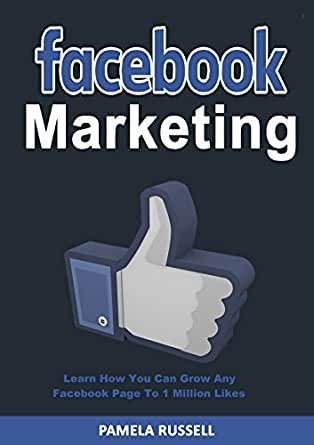 Facebook Marketing: Learn how you can grow any Facebook page to 1 million  likes in the first 6 months (Facebook Advertising, social media, facebook