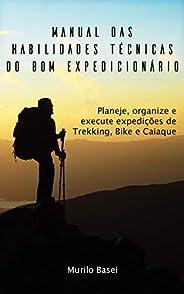 Manual das Habilidades Técnicas do Bom Expedicionário: Planeje, organize e execute expedições de Trekking, Bik