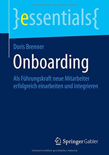 Onboarding: Als Führungskraft neue Mitarbeiter erfolgreich einarbeiten und integrieren (essentials) Taschenbuch – 18. September 2014 Doris Brenner Springer Gabler 3658065273 Betriebswirtschaft