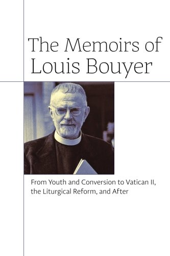 The Memoirs of Louis Bouyer: From Youth and Conversion to Vatican II, the Liturgical Reform, and After