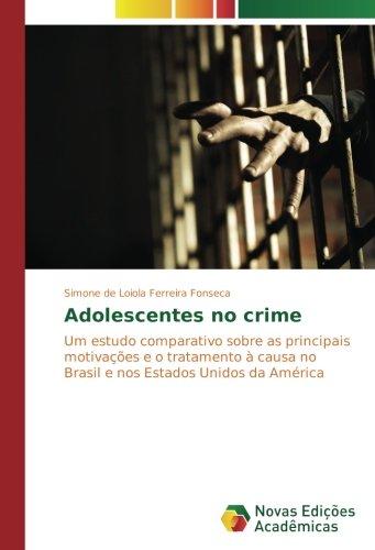 Read Online Adolescentes no crime: Um estudo comparativo sobre as principais motivações e o tratamento à causa no Brasil e nos Estados Unidos da América (Portuguese Edition) pdf epub