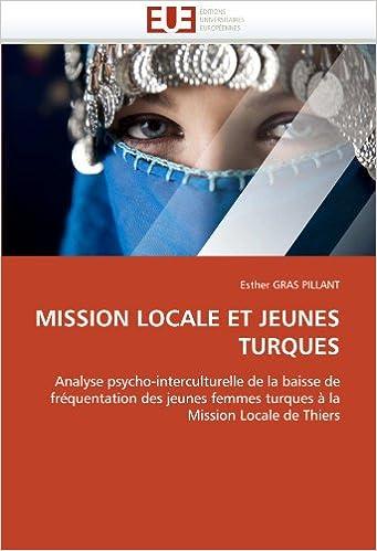 Lire un MISSION LOCALE ET JEUNES TURQUES: Analyse psycho-interculturelle de la baisse de fréquentation des jeunes femmes turques à la Mission Locale de Thiers pdf, epub ebook