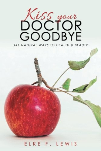 419nls78eiL - Kiss Your Doctor Goodbye: All-Natural Ways to Health & Beauty