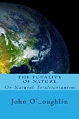 The Totality of Nature: Or Natural Totalitarianism by John O'Loughlin (2014-10-02) Paperback