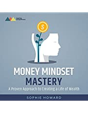 Money Mindset Mastery: A Proven Approach to Creating a Life of Wealth