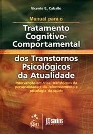 Man. para o Tratatamento Cognitivo Comportamental dos Transtornos da Atualidade Vol. II: Intervenção em Crise, Transtornos da