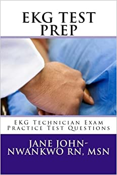 Book EKG Test Prep: EKG Technician Exam Practice Test Questions (EKG Technician Exam Preparation Series) by Jane John-Nwankwo RN MSN (2013-02-11)
