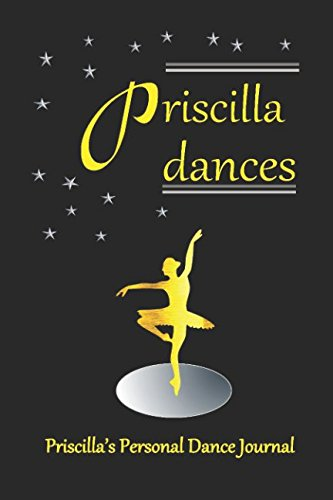 Priscilla Dances Priscilla's Personal Dance Journal: Ballet Dance Journal for Girls 200 Lined pages (Personalised Dance Journal) by Independently published