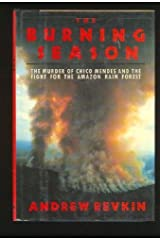 The Burning Season: The Murder of Chico Mendes and the Fight for the Amazon Rain Forest Hardcover – June 29, 1990 Unknown Binding