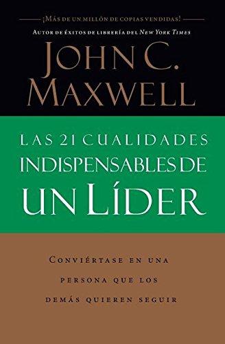 las-21-cualidades-indispensables-de-un-lider-spanish-edition