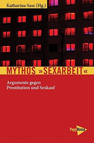 Mythos »Sexarbeit«: Argumente gegen Prostitution und Sexkauf (Neue Kleine Bibliothek)