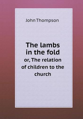 Download The lambs in the fold or, The relation of children to the church pdf