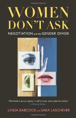 By Linda Babcock, Sara Laschever: Women Don't Ask: Negotiation and the Gender Divide
