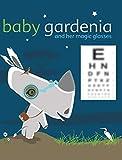Baby Gardenia and Her Magic Glasses