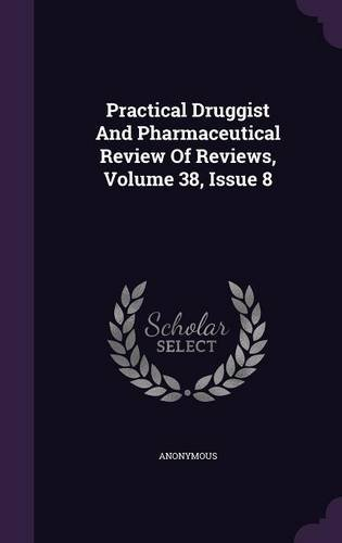 Read Online Practical Druggist And Pharmaceutical Review Of Reviews, Volume 38, Issue 8 pdf epub