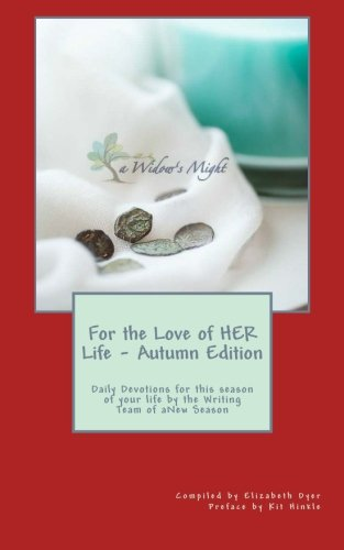 For the Love of HER Life - Autumn Edition:: Daily Devotions for this season of your life by the Writing Team of aNew Season Ministries