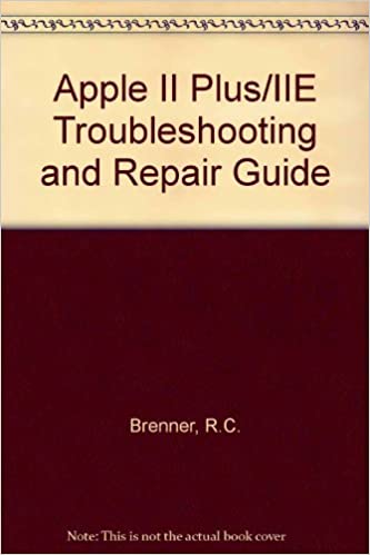 Apple II Plus/IIE Troubleshooting and Repair Manual: Robert C