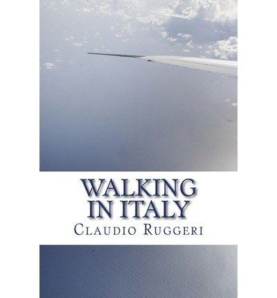 { WALKING IN ITALY } By Ruggeri, Claudio ( Author ) [ Mar - 2013 ] [ Paperback ]
