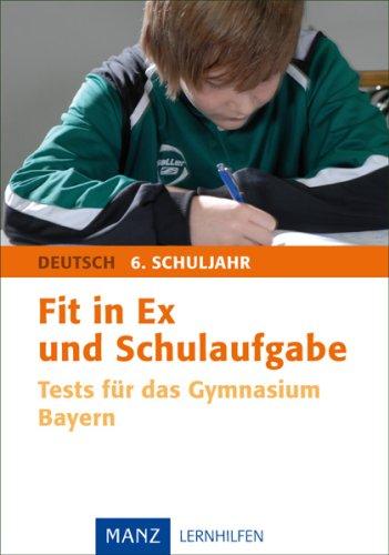 Fit in Ex und Schulaufgabe Deutsch 6. Schuljahr: Tests für das Gymnasium Bayern