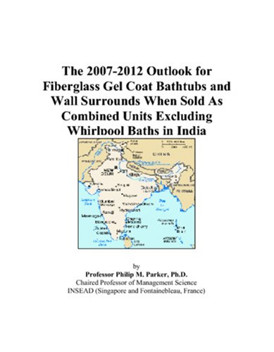 (The 2007-2012 Outlook for Fiberglass Gel Coat Bathtubs and Wall Surrounds When Sold As Combined Units Excluding Whirlpool Baths in India)