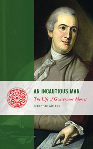 An Incautious Man: The Life of Gouveneur Morris (Lives of the Founders)