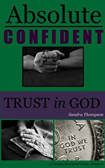 Absolute Confident Trust in God! (Christian Devotional Series Book 3) by [Thompson, Sandra]