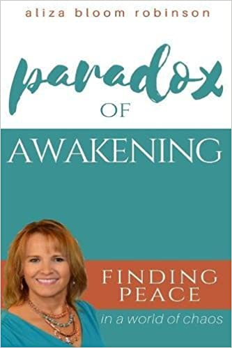 Paradox Of Awakening Finding Peace In A World Of Chaos Aliza Bloom