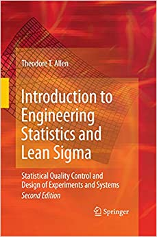 Amazon Com Introduction To Engineering Statistics And Lean Sigma Statistical Quality Control And Design Of Experiments And Systems 9781447157533 Allen Theodore T T Books