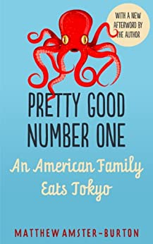 Pretty Good Number One: An American Family Eats Tokyo by [Amster-Burton, Matthew]