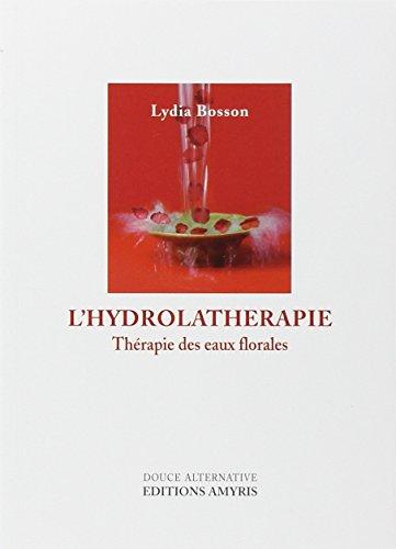 L'Hydrolathérapie - Thérapie des eaux florales