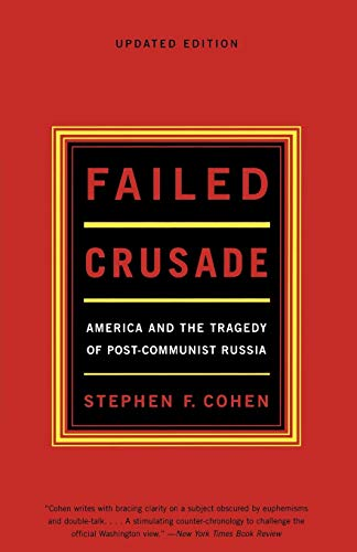 Failed Crusade: America and the Tragedy of Post-Communist Russia