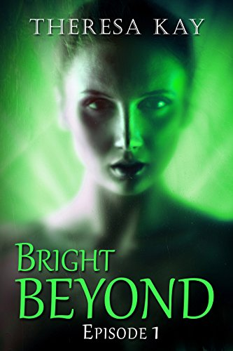 Bright Beyond, Episode 1: A Novella Serial
