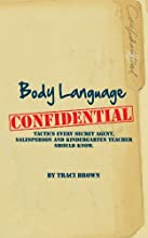 Body Language Confidential: Tactics Every Secret Agent and Salesperson Should Know
